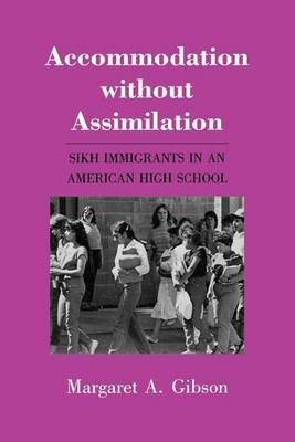 [(Accommodation without Assimilation : Sikh Immigrants in an American High School)] [By (author) Margaret A. Gibson] published on (May, 1988)