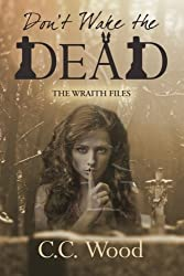 Don't Wake the Dead (The Wraith Files) (Volume 1) by C.C. Wood (2016-05-22)