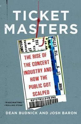 ticket-masters-the-rise-of-the-concert-industry-and-how-the-public-got-scalped-author-dean-budnick-p
