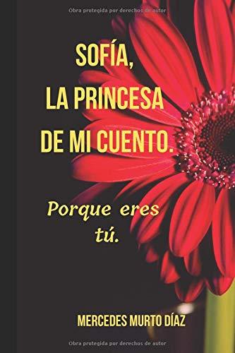 Sofía, la princesa de mi cuento.: Porque eres tú.