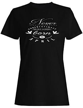 Nunca Subestimes A Una Vieja Nacida En Abril camiseta de las mujeres n510f