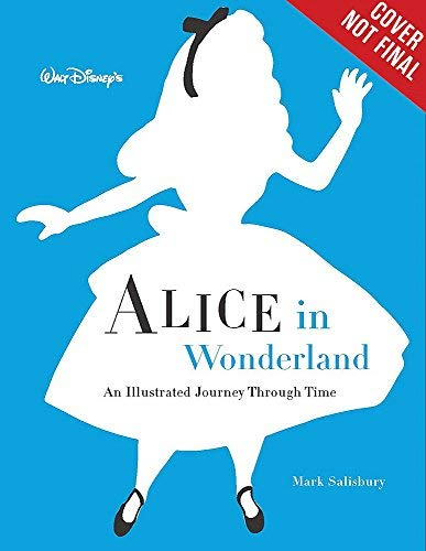 Walt Disney???s Alice in Wonderland: An Illustrated Journey Through Time (Disney Editions Deluxe) by Mark Salisbury (2016-04-12)