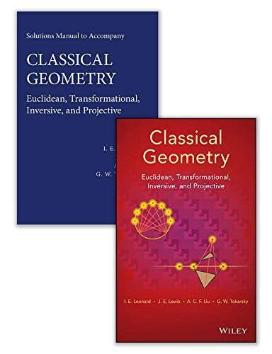 Classical Geometry: Euclidean, Transformational, Inversive, and Projective Set 1st edition by Leonard, I. E., Lewis, J. E., Liu, A. C., Tokarsky, G. W. (2014) Hardcover