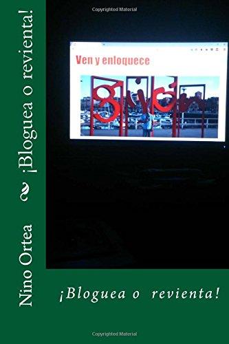 ¡Bloguea o revienta!: Volume 1 (Antologia del blog Ven y enloquece) por Nino Ortea