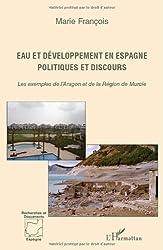 Eau et Developpement en Espagne Politiques et Discours les Exemples de l'Aragon et de la Region de M
