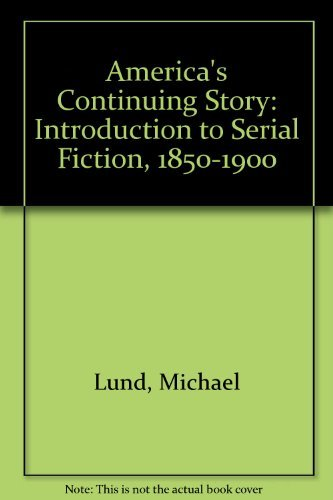 America's Continuing Story: Introduction to Serial Fiction, 1850-1900 by Michael Lund (1992-06-30)