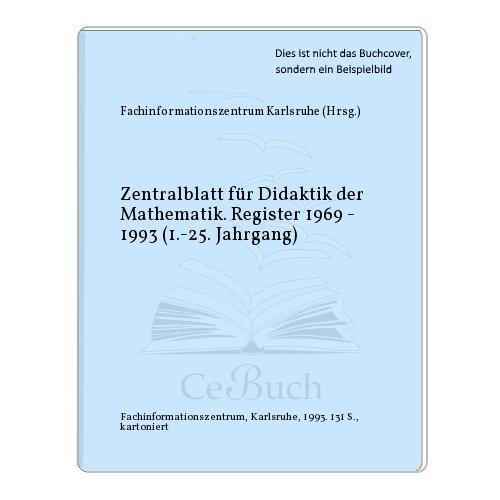 Zentralblatt für Didaktik der Mathematik. Register 1969 - 1993 (1.-25. Jahrgang)