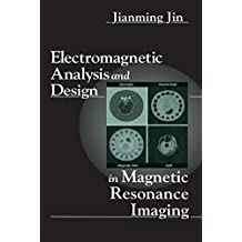 Electromagnetic Analysis and Design in Magnetic Resonance Imaging (Biomedical Engineering Book 1) (English Edition)