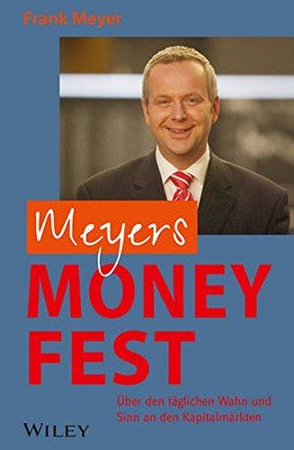 Meyers Money-Fest: Über den täglichen Wahn und Sinn an den Kapitalmärkten
