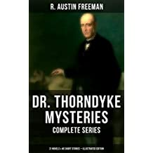 DR. THORNDYKE MYSTERIES – Complete Series: 21 Novels & 40 Short Stories (Illustrated Edition): The Red Thumb Mark, The Eye of Osiris, A Silent Witness, ... Magic Casket and many more (English Edition)