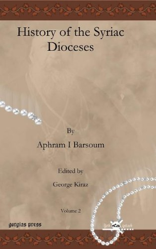 History of the Syriac Dioceses (Publications of the Archdiocese of the Syriac Orthodox Churc) by Aphram I. Barsoum (2009-08-01)