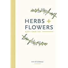 Herbs & Flowers: Plant, Grow, Eat