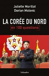 La Corée du nord en 100 questions par Juliette Morillot
