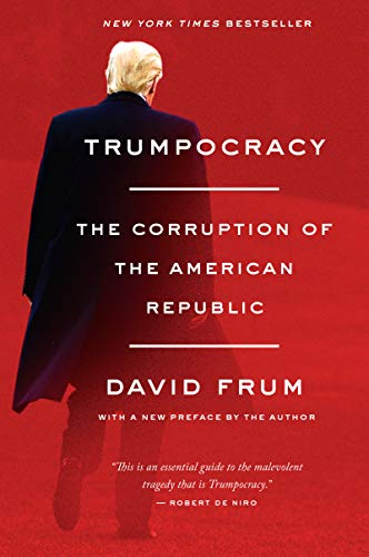 Trumpocracy: The Corruption of the American Republic por David Frum