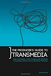 The Producer's Guide to Transmedia: How to Develop, Fund, Produce and Distribute Compelling Stories Across Multiple Platforms by Nuno Bernardo (2011-04-05)