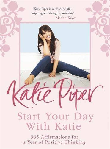 Start Your Day With Katie: 365 Affirmations for a Year of Positive Thinking by Katie Piper (2016-05-31)