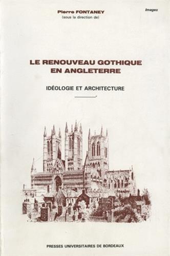 Le renouveau gothique en Angleterre. Idéologie et architecture, Introduction, anthologie bilingue, notes par Collectif