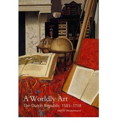 a-worldly-art-the-dutch-republic-1585-1718-paperback-common
