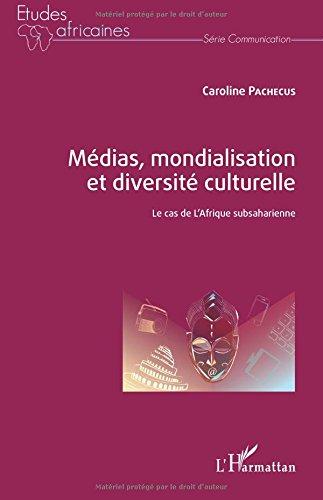 Médias, mondialisation et diversité culturelle: Le cas de l'Afrique subsaharienne par Caroline Pachecus