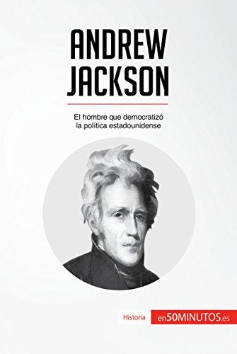 Andrew Jackson: El hombre que democratizó la política estadounidense (Historia) por 50Minutos.es