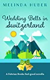 Wedding Bells in Switzerland: A Fabrian Books Feel-Good Novella (Lakeside series Book 5) by Melinda Huber