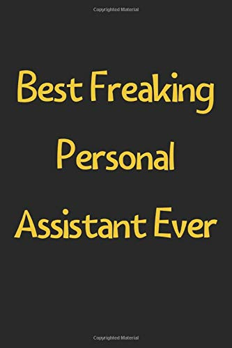 Best Freaking Personal Assistant Ever: Lined Journal, 120 Pages, 6 x 9, Funny Personal Assistant Gift Idea, Black Matte Finish (Best Freaking Personal Assistant Ever Journal)