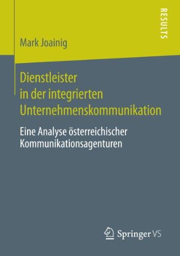 Dienstleister in der integrierten Unternehmenskommunikation: Eine Analyse österreichischer Kommunikationsagenturen