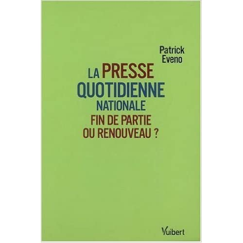 La presse quotidienne nationale : Fin de partie ou renouveau ? de Patrick Eveno ( 1 avril 2008 )