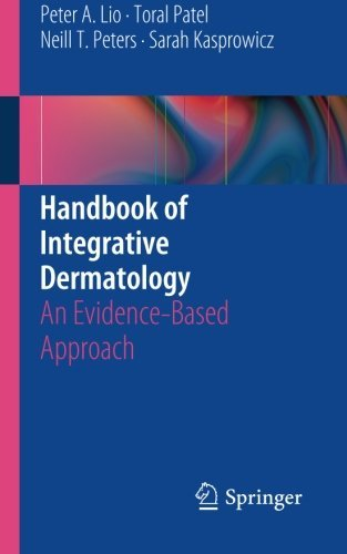 Handbook of Integrative Dermatology: An Evidence-Based Approach by Peter A. Lio (2015-08-28)