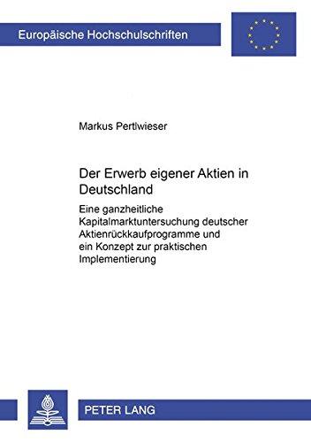 Der Erwerb eigener Aktien in Deutschland: Eine ganzheitliche Kapitalmarktuntersuchung deutscher Aktienrückkaufprogramme und ein Konzept zur ... / Publications Universitaires Européennes)