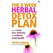 The 6 Week Herbal Detox Plan: How to Boost Your Immunity and Achieve Total Health by Peter Conway (2003-04-01)