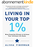 Living in Your Top 1%: Nine Essential Rituals to Achieve Your Ultimate Life Goals (English Edition)