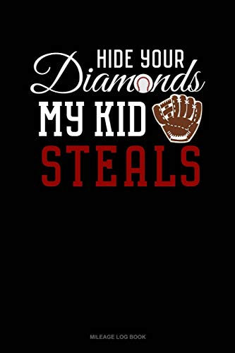 Hide Your Diamonds My Kid Steals: Mileage Log Book -