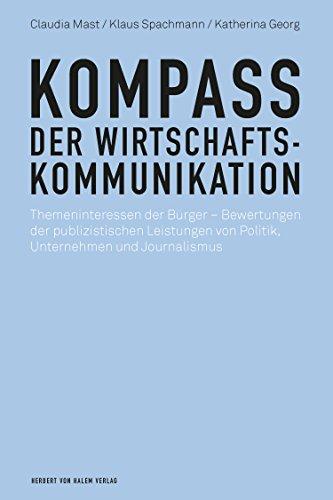 Kompass der Wirtschaftskommunikation: Themeninteressen der Bürger - Bewertungen der publizistischen Leistungen von Politik, Unternehmen und Journalismus