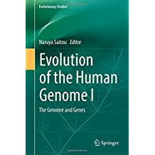 Evolution of the Human Genome I: The Genome and Genes (Evolutionary Studies)