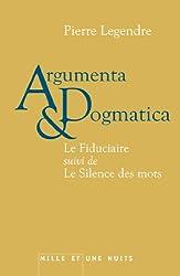 Argumenta dogmatica: Le Fiduciaire, suivi de Le Silence des mots