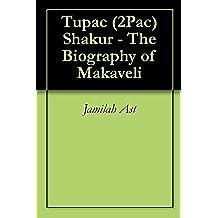Tupac (2Pac) Shakur - The Biography of Makaveli (English Edition)