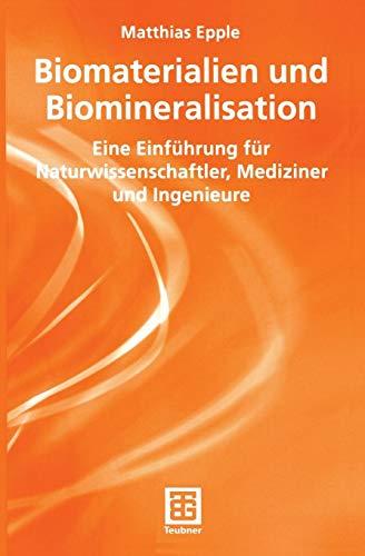 Biomaterialien und Biomineralisation: Eine Einführung für Naturwissenschaftler, Mediziner und Ingenieure (Teubner Studienbücher Chemie) (German Edition)