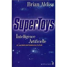 Supertoys : Intelligence artificielle et autres histoires du futur de Brian Aldiss (4 septembre 2001) Broché