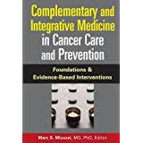 Complementary and Integrative Medicine in Cancer Care And Prevention: Foundations And Evidence-based Interventions (2006-10-18)