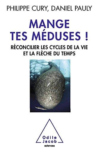 Mange tes méduses !: Réconcilier les cycles de la vie et la flèche du temps