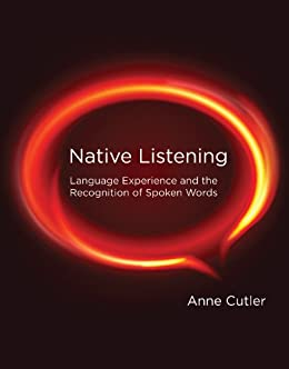 Native Listening: Language Experience and the Recognition of Spoken Words (MIT Press) (English Edition) von [Cutler, Anne]