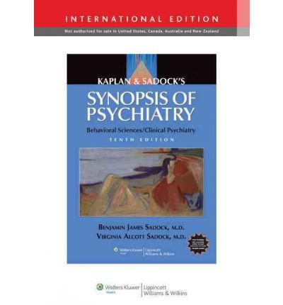 [(Kaplan and Sadock's Synopsis of Psychiatry : Behavioral Sciences/Clinical Psychiatry)] [By (author) Benjamin Sadock ] published on (June, 2010)