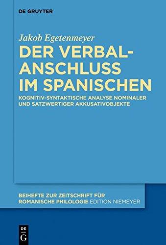 Der Verbalanschluss im Spanischen: Kognitiv-syntaktische Analyse nominaler und satzwertiger Akkusativobjekte (Beihefte zur Zeitschrift für romanische Philologie, Band 430)