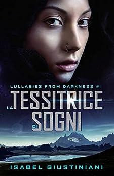 La Tessitrice di Sogni (Lullabies from Darkness Vol. 1) di [Giustiniani, Isabel]