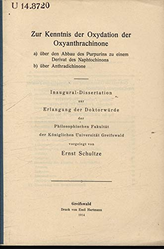 Zur Kenntnis der Oxydation der Oxyanthrachinone a) über den Abbau des Purpurins zu einem Derivat des Naphtochinons. b) über Anthradichinone / Ernst Schultze