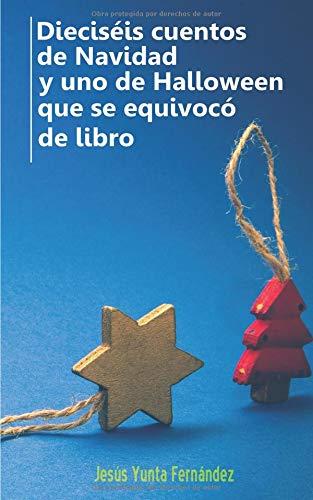 Dieciséis cuentos de Navidad y uno de Halloween que se equivocó de libro par Jesús Yunta Fernández