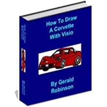 How to Draw A Corvette With Visio (How To Create Flowcharts & Drawings in Visio 2010 Book 4)