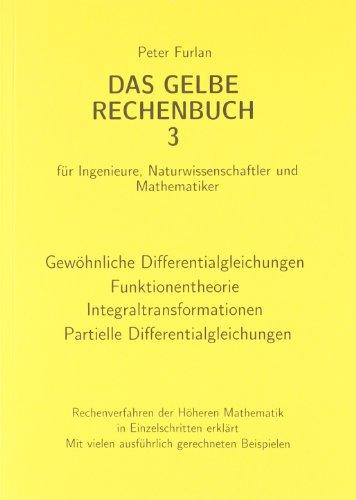 Das gelbe Rechenbuch. Für Ingenieure, Naturwissenschaftler und Mathematiker. Rechenverfahren der Höheren Mathematik in Einzelschritten erklärt: Das Naturwissenschaftler und Mathematiker.