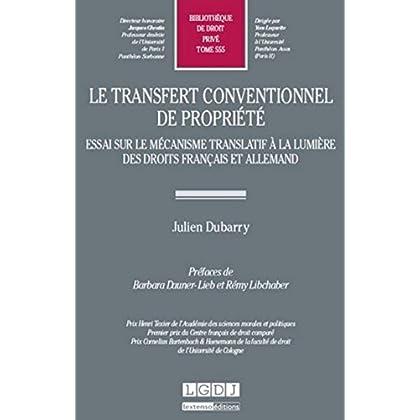 Le Transfert conventionnel de propriété. Essai sur le mécanisme translatif à la lumière des droits f
